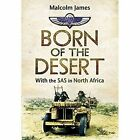 Born of the Desert: With the SAS in North Africa by Malcolm James (Paperback, 2015)