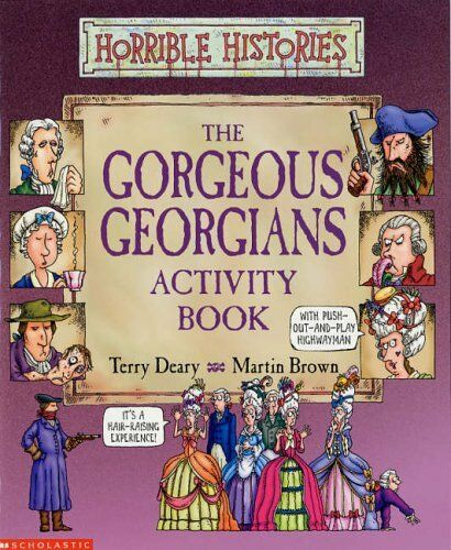 Gorgeous Georgians (Horrible Histories Novelty) By Terry Deary, Martin Brown