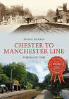 Chester to Manchester Line Through Time by Steven Dickens (Paperback, 2016)