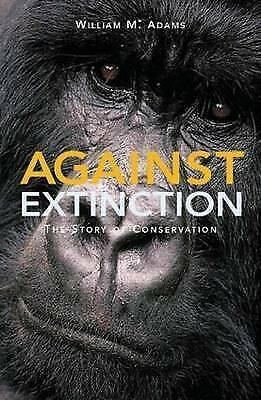 1 of 1 - Against Extinction: The Story of Conservation by Adams, William Bill