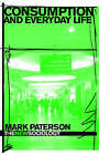 Consumption and Everyday Life by Dr. Mark Paterson (Hardback, 2005)