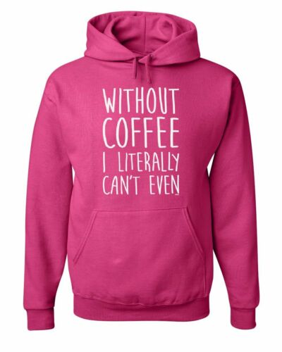 Without Coffee I Literally Can/'t Even Hoodie Morning Wake Up Sweatshirt
