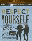 Respect Yourself: Stax Records and the Soul Explosion by Professor of Theatre and Performance at Goldsmiths University of London Robert Gordon (CD-Audio, 2015)