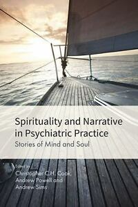 Spirituality and Narrative in Psychiatric Practice: Stories of Mind and Soul 7
