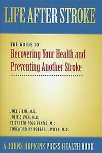 Life After Stroke: The Guide to Recovering Your Health and Preventing Another St