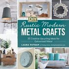 DIY Rustic Modern Metal Crafts: 35 Creative Upcycling Ideas for Galvanized Metal by Laura Putman (Paperback, 2015)