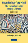Boundaries of the Mind: The Individual in the Fragile Sciences - Cognition by Robert A. Wilson (Paperback, 2004)
