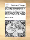 The Duty and Obligation of Praying for His Present Majesty, Enforc'd from Scripture, and the Antient Practice of the Church. a Sermon Preach'd at the Assizes Held for the County of Surry, at Kingston Upon Thames, Aug. 6, 1718 by Edward Lovell (Paperback / softback, 2010)