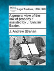 A General View of the Law of Property: Assisted by J. Sinclair Baxter. by J Andrew Strahan (Paperback / softback, 2010)