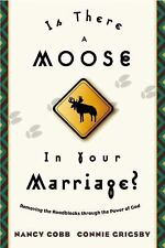 Is There a Moose in Your Marriage? by Connie Grigsby and Nancy P. Cobb (2000,...