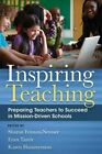 Inspiring Teaching: Preparing Teachers to Succeed in Mission-Driven Schools by Harvard Educational Publishing Group (Paperback, 2014)