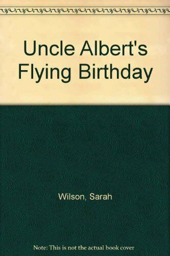 Uncle Albert's Flying Birthday by Wilson, Sarah Book The Fast Free Shipping