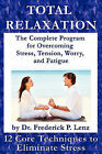 Total Relaxation - The Complete Program to Overcome Stress, Tension, Worry and Fatigue by Frederick P Lenz (Paperback / softback, 2011)