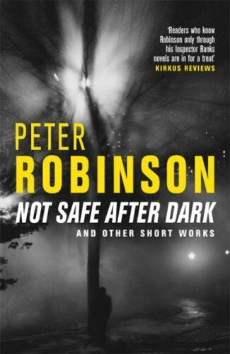 Not Safe After Dark: And Other Works By Peter Robinson. 9781405021111