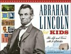 For Kids: Abraham Lincoln for Kids : His Life and Times with 21 Activities by Janis Herbert (2007, Paperback)