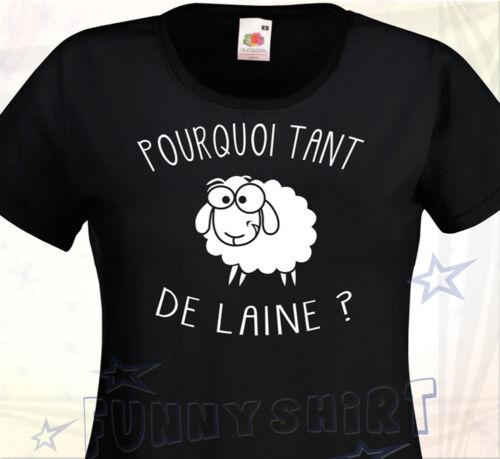 TEE SHIRT FEMME POURQUOI TANT DE LAINE Humour Mouton Comique Fun Anniversaire