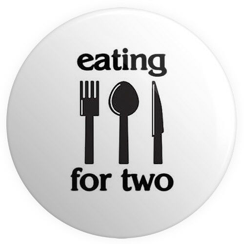 Eating For 2 Two BUTTON PIN BADGE 25mm 1 INCH Pregnant Pregnancy Mother Baby