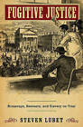 Fugitive Justice: Runaways, Rescuers, and Slavery on Trial by Steven Lubet (Hardback, 2010)