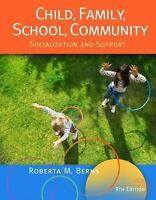 Child, Family, School, Community: Socialization and Support Roberta Berns 9th Ed