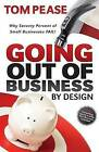 Going Out of Business by Design: Why Seventy Percent of Small Businesses Fail by Tom Pease (Hardback, 2009)