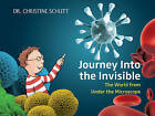 Journey Into the Invisible: The World from Under the Microscope by Christine Schlitt (Hardback, 2013)