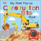 My Best Pop-Up Construction Site Book by DK (Board book, 2016)