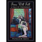 Time Will Tell: A Tale of Friendship by Patricia M Smith (Hardback, 2014)