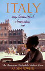 Italy, My Beautiful Obsession: An American Italophile Falls in Love by Arden Fowler (Paperback, 2005)