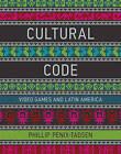 Cultural Code: Video Games and Latin America by Phillip Penix-Tadsen (Hardback, 2016)