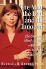 The Mad, the Bad, and the Innocent: The Criminal Mind on Trial by Barbara R Kirwin (Hardback)