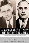 Scarface vs. Eliot Ness and the Untouchables: The Lives and Legacies of Al Capone and Eliot Ness by Charles River Editors (Paperback / softback, 2013)