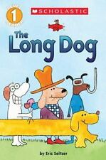 Scholastic Reader, Level 1: The Long Dog (Scholastic Reader, Level 1) by Eric Seltzer (2015, Paperback)
