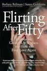 Flirting After Fifty Lessons for Grown-up Women on How to Find L 9780595428281