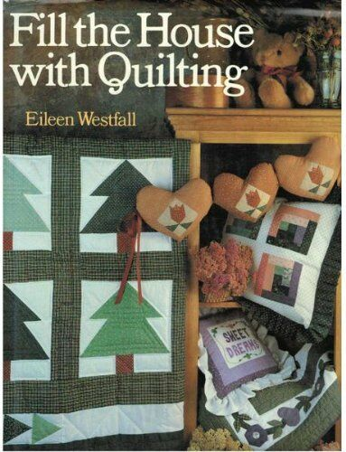 Fill the House with Quilting By Eileen Westfall. 9780806987545