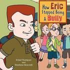 How Eric Stopped Being a Bully by Robert Thompson, Shoshana Moscovitz (Paperback / softback, 2012)