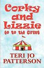 Corky and Lizzie Go to the Circus by Teri Jo Patterson (Paperback / softback, 2012)