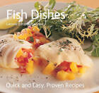Fish Dishes: Quick & Easy, Proven Recipes by Flame Tree Publishing (Paperback, 2008)