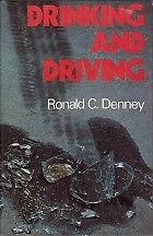 DRINKING AND DRIVING, RONALD C DENNEY, Used; Good Book