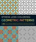 Stress Less Coloring: Geometric Patterns: 100+ Coloring Pages for Peace and Relaxation by Adams Media (Paperback, 2015)