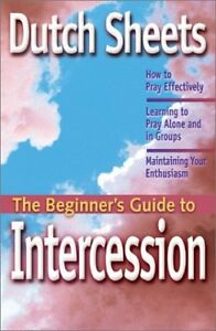 The-Beginners-Guide-to-Intercession-by-Dutch-Sheets