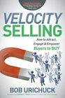 Velocity How Attract Engage & Empower Buyers Buy by Urichuck Bob