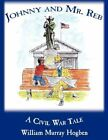 Johnny and Mr. Reb a Civil War Tale 9781438943268 by William Murray Hogben