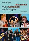 Max Einfach – Musik Gemeinsam von Anfang an von Robert Wagner (2016, Taschenbuch)