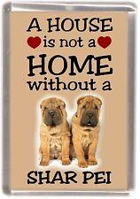 """Shar Pei Dog Fridge Magnet """"A HOUSE IS NOT A HOME"""" by Starprint"""