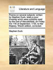 Poems on Several Subjects: Written by Stephen Duck, Lately a Poor Thresher Which Were Publickly Read by the Earl of Macclesfield, on Friday the 11th of September, 1730, to Her Majesty. Wsixth Edition, Corrected. by Stephen Duck (Paperback / softback, 2010)