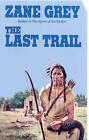 The Last Trail by Zane Grey (Paperback, 2002)