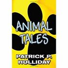 Animal Tales by Patrick P Holliday (Paperback / softback, 2011)