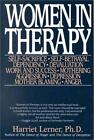 Women in Therapy : Self-Sacrifice; Self-Betrayal Dependency; Devaluation Work and Success; Mothering Aggression; Depression Mother Blaming; Anger by Harriet G. Lerner (1994, Paperback, Reprint)