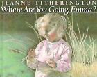 Where Are You Going, Emma? by Jeanne Titherington (1988, Hardcover)
