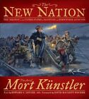 The New Nation: The Creation of the United States in Paintings and Eyewitness Accounts by Mort Kunstler (Hardback, 2014)